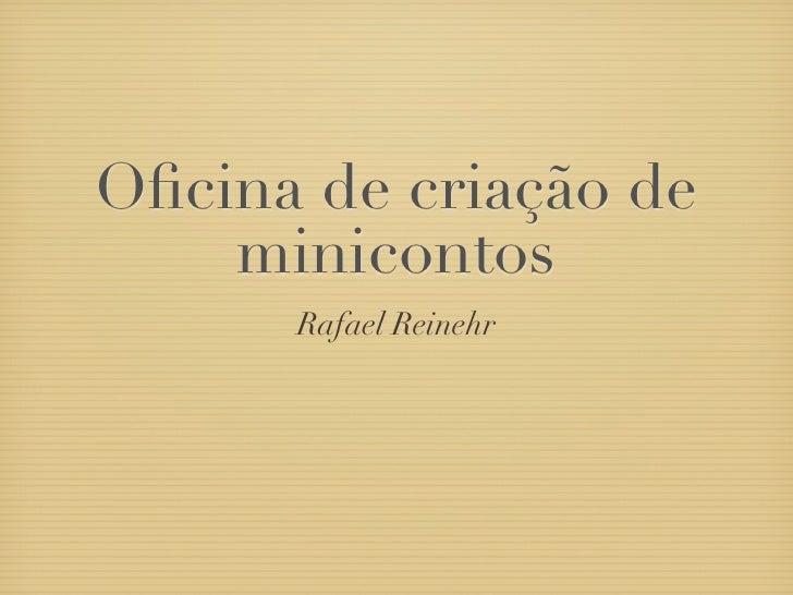 Oficina de criação de    minicontos      Rafael Reinehr
