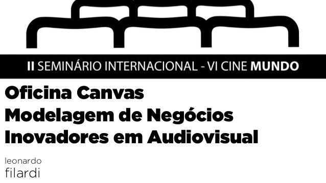 Oficina Canvas Modelagem de Negócios Inovadores em Audiovisual leonardo filardi