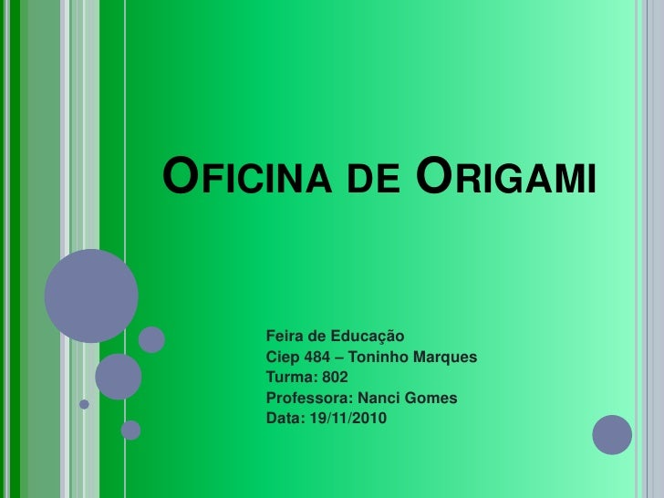 Oficina de Origami<br />Feira de Educação<br />Ciep 484 – Toninho Marques<br />Turma: 802<br />Professora: Nanci Gomes<br ...
