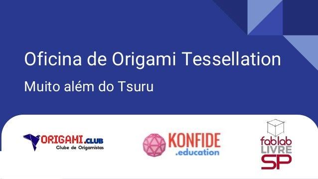 Oficina de Origami Tessellation Muito além do Tsuru