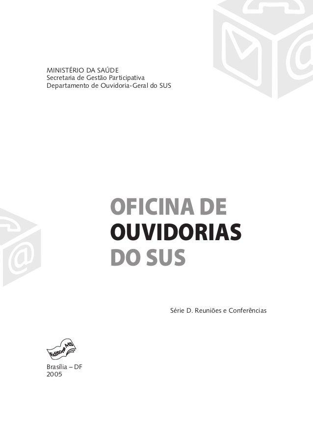 MINISTÉRIO DA SAÚDESecretaria de Gestão ParticipativaDepartamento de Ouvidoria-Geral do SUS                   OFICINA DE  ...
