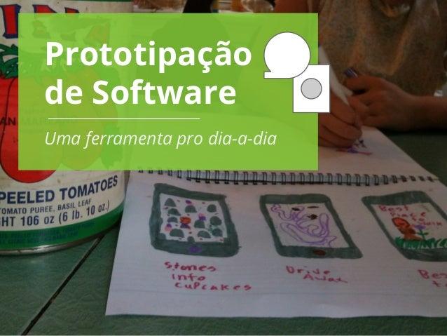 Prototipação  de Software  Uma ferramenta pro dia-a-dia