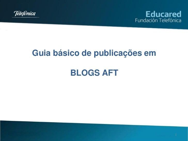 Guia básico de publicações em        BLOGS AFT                                1