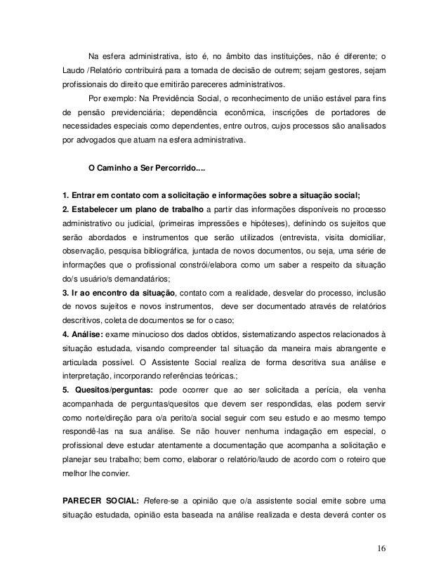 16 Na esfera administrativa, isto é, no âmbito das instituições, não é diferente; o Laudo /Relatório contribuirá para a to...