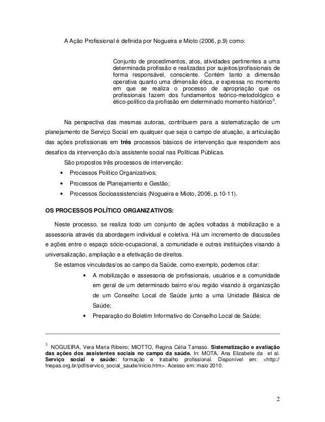 2 A Ação Profissional é definida por Nogueira e Mioto (2006, p.9) como: Conjunto de procedimentos, atos, atividades pertin...
