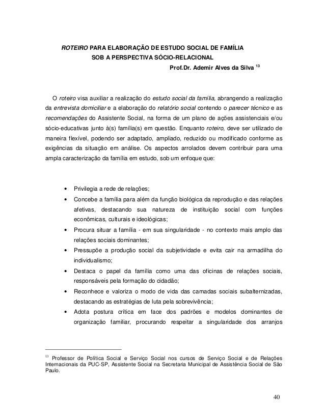 40 ROTEIRO PARA ELABORAÇÃO DE ESTUDO SOCIAL DE FAMÍLIA SOB A PERSPECTIVA SÓCIO-RELACIONAL Prof.Dr. Ademir Alves da Silva 1...