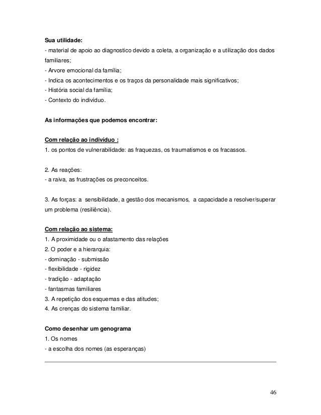 46 Sua utilidade: - material de apoio ao diagnostico devido a coleta, a organização e a utilização dos dados familiares; -...