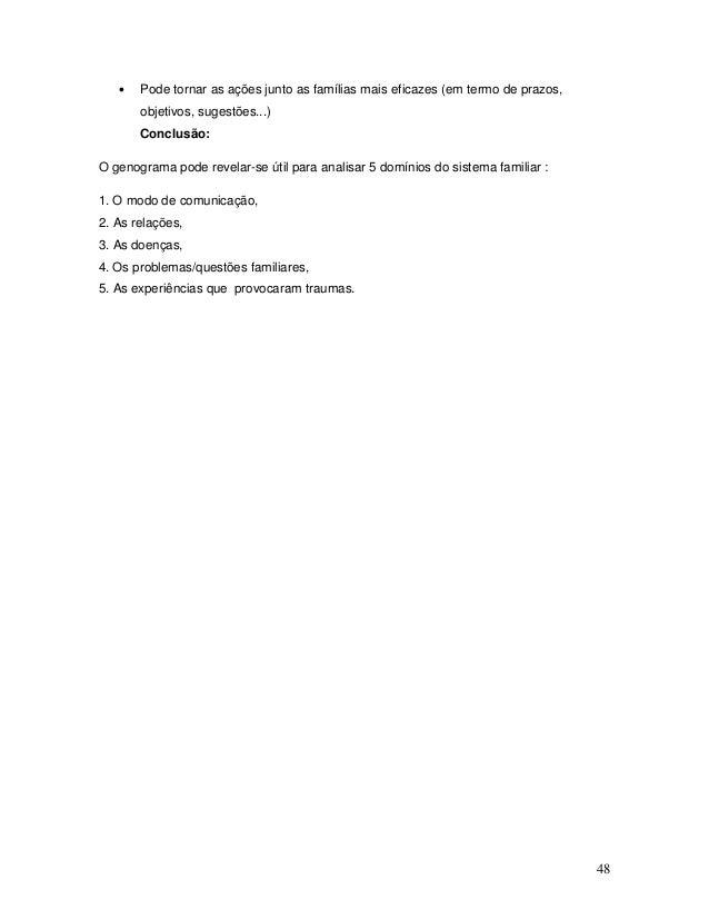 48 • Pode tornar as ações junto as famílias mais eficazes (em termo de prazos, objetivos, sugestões...) Conclusão: O genog...