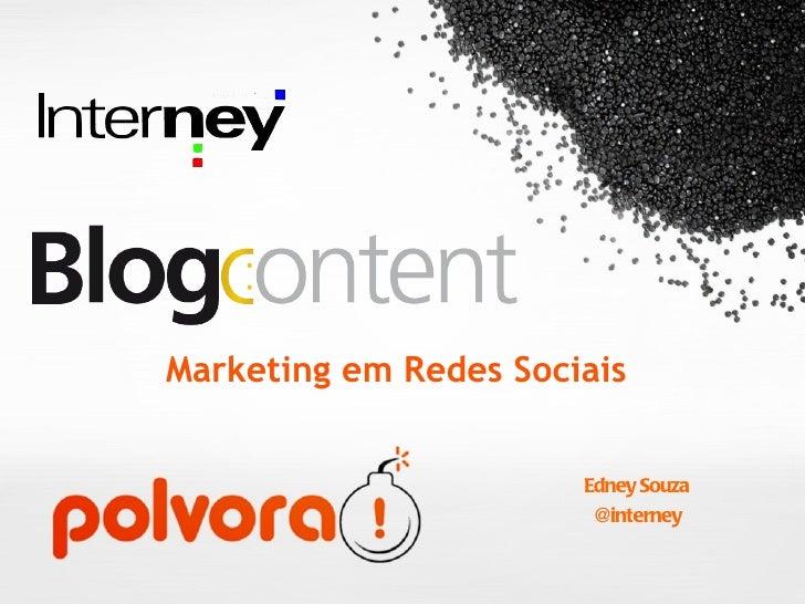 Marketing em Redes Sociais <ul><li>Edney Souza </li></ul><ul><li>@interney </li></ul>