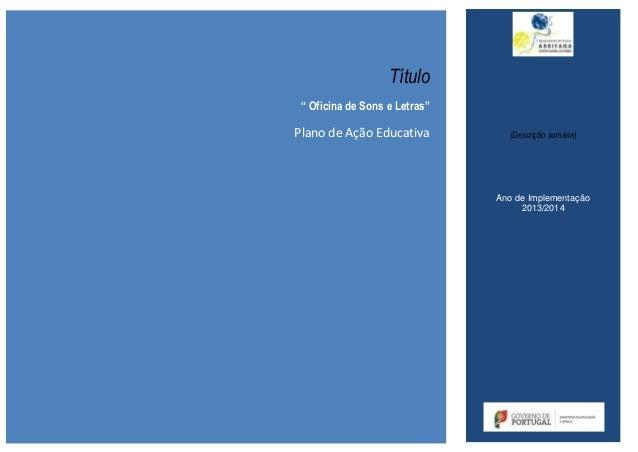 """(Descrição sumária) Ano de Implementação 2013/2014 Título """" Oficina de Sons e Letras"""" Plano de Ação Educativa"""