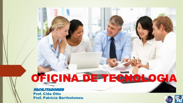 OFICINA DE TECNOLOGIA  FACILITADORES  Prof. Cida Otto  Prof. Patrícia Bartholomeu