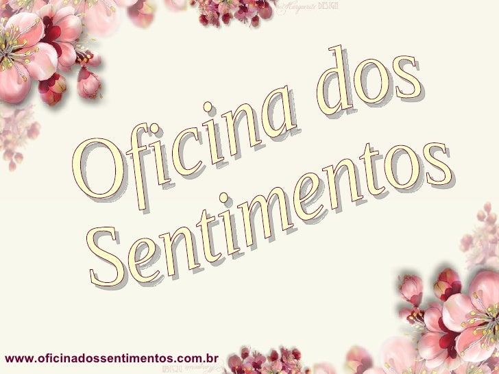 Oficina dos  Sentimentos www.oficinadossentimentos.com.br