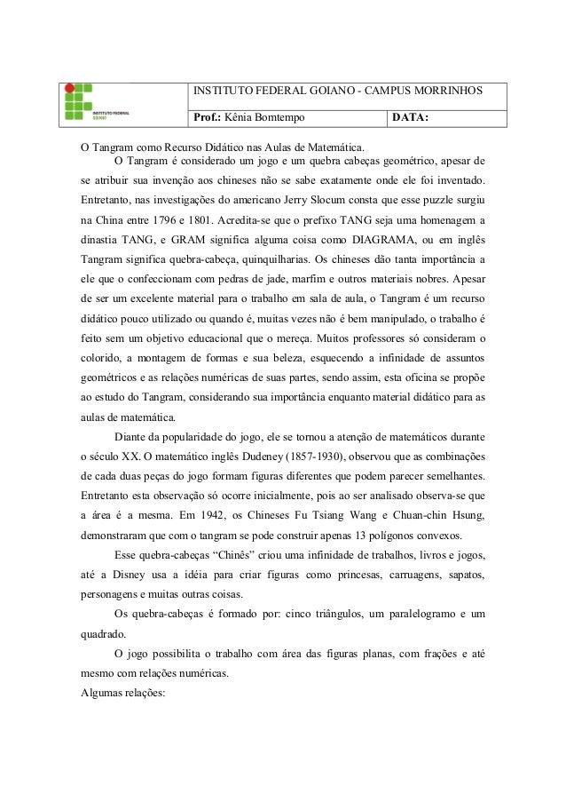 INSTITUTO FEDERAL GOIANO - CAMPUS MORRINHOS Prof.: Kênia Bomtempo DATA: O Tangram como Recurso Didático nas Aulas de Matem...