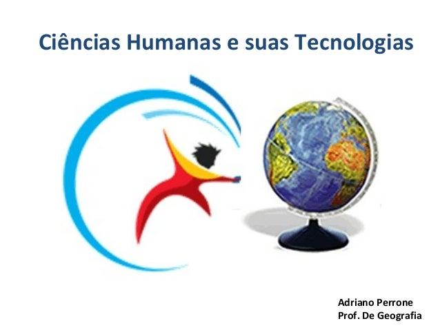 Adriano PerroneProf. De GeografiaCiências Humanas e suas Tecnologias