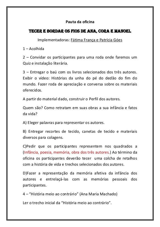Pauta da oficina Tecer e bordar os fios de Ana, Cora e Manoel Implementadoras: Fátima França e Patrícia Góes 1 – Acolhida ...