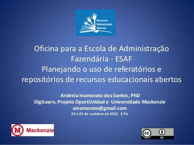 Oficina para a Escola de Administração              Fazendária - ESAF     Planejando o uso de referatórios erepositórios d...