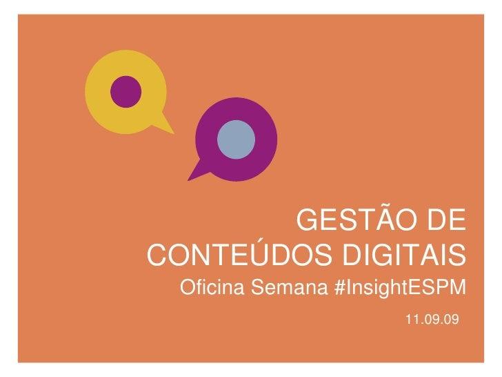 GESTÃO DE CONTEÚDOS DIGITAIS<br />Oficina Semana #InsightESPM<br />11.09.09<br />