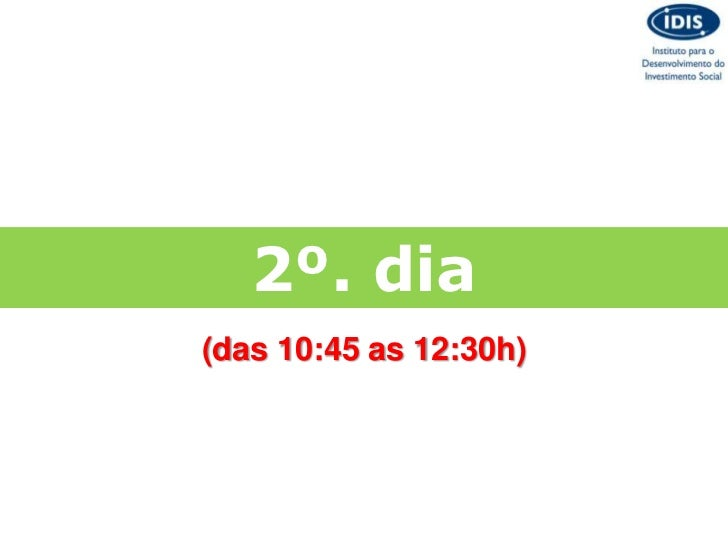 2º. dia(das 10:45 as 12:30h)