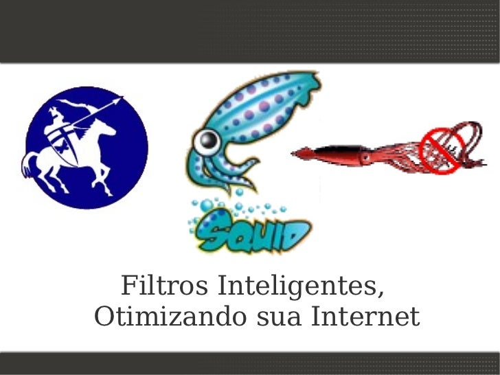 Filtros Inteligentes,Otimizando sua Internet
