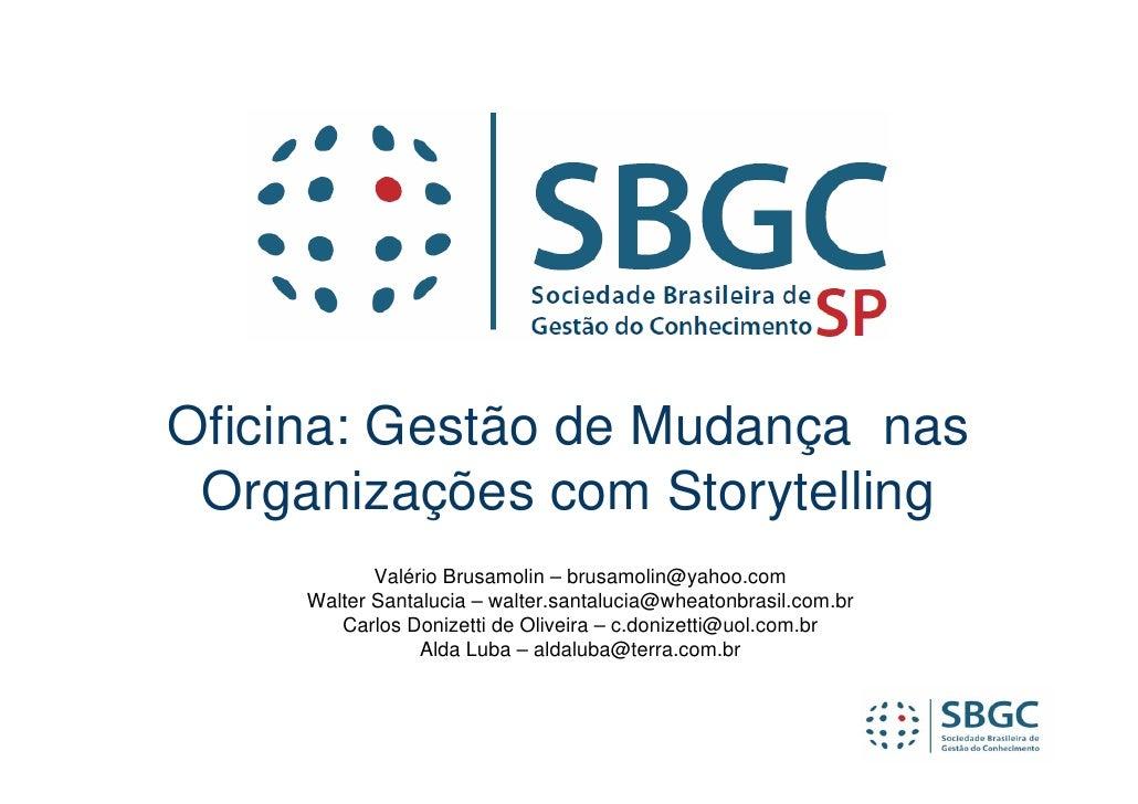 Oficina: Gestão de Mudança nas  Organizações com Storytelling             Valério Brusamolin – brusamolin@yahoo.com      W...