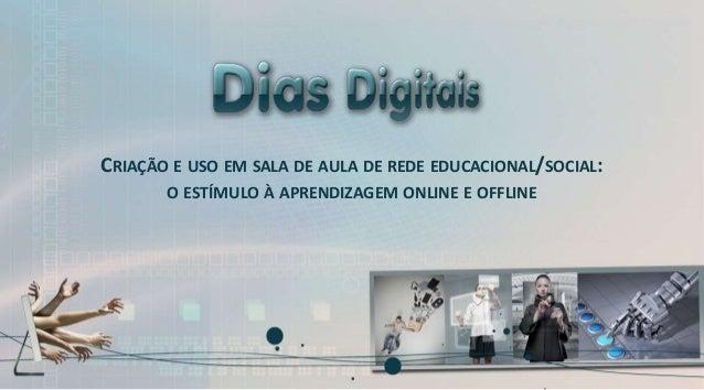 CRIAÇÃO E USO EM SALA DE AULA DE REDE EDUCACIONAL/SOCIAL: O ESTÍMULO À APRENDIZAGEM ONLINE E OFFLINE