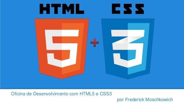 Oficina de Desenvolvimento com HTML5 e CSS3 por Frederick Moschkowich