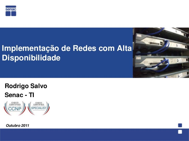 Implementação de Redes com AltaDisponibilidadeRodrigo SalvoSenac - TIOutubro 2011