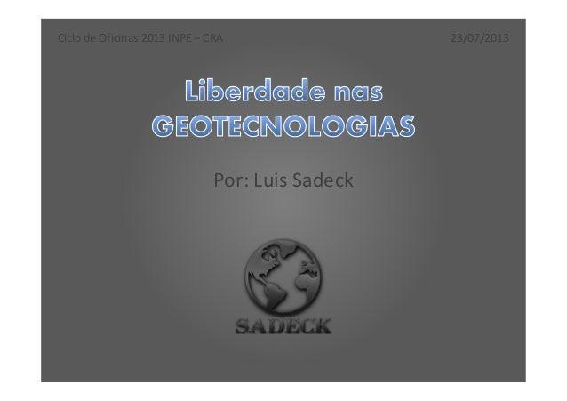 Por: Luis Sadeck Ciclo de Oficinas 2013 INPE – CRA 23/07/2013
