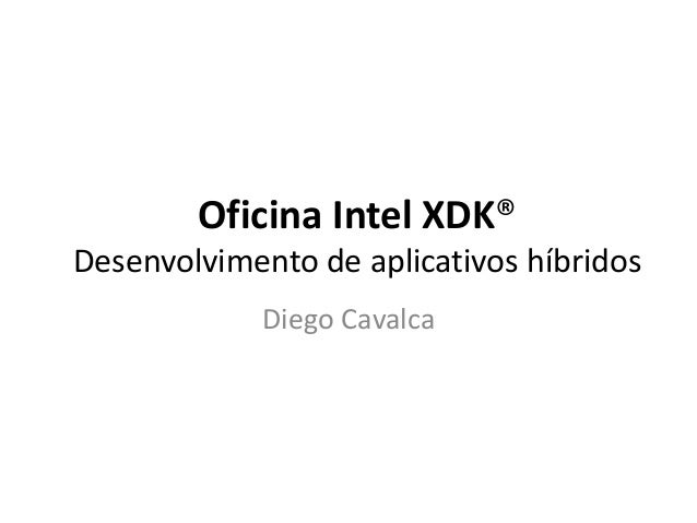 Oficina Intel XDK® Desenvolvimento de aplicativos híbridos Diego Cavalca