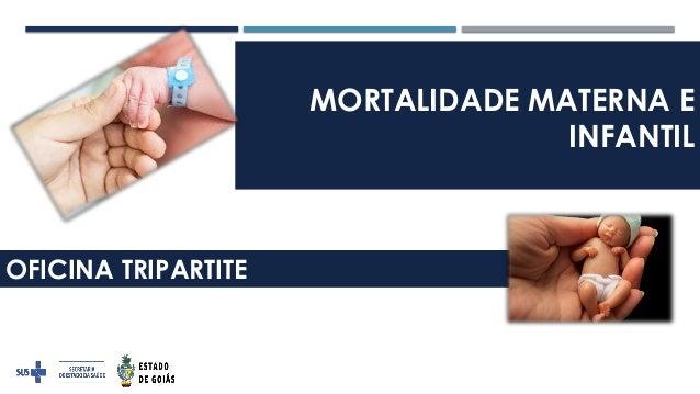 MORTALIDADE MATERNA E INFANTIL OFICINA TRIPARTITE