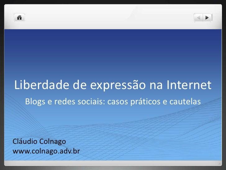 Liberdade de expressão na Internet   Blogs e redes sociais: casos práticos e cautelasCláudio Colnagowww.colnago.adv.br