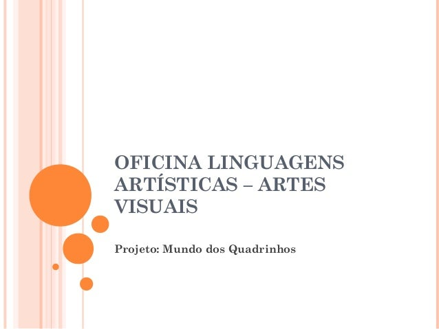 OFICINA LINGUAGENS ARTÍSTICAS – ARTES VISUAIS Projeto: Mundo dos Quadrinhos