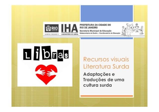 Recursos visuais Literatura Surda Adaptações e Traduções de uma cultura surda