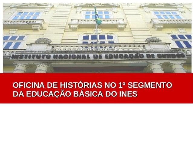 OFICINA DE HISTÓRIAS NO 1º SEGMENTO DA EDUCAÇÃO BÁSICA DO INES