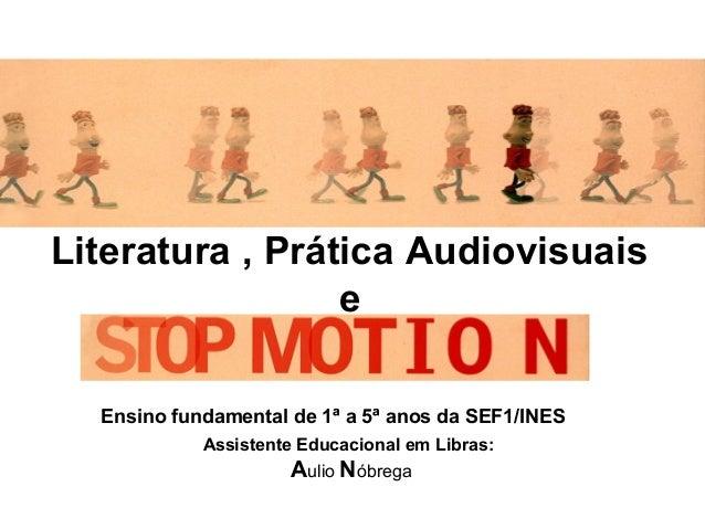 Literatura , Prática Audiovisuais e Ensino fundamental de 1ª a 5ª anos da SEF1/INES Assistente Educacional em Libras:  Aul...