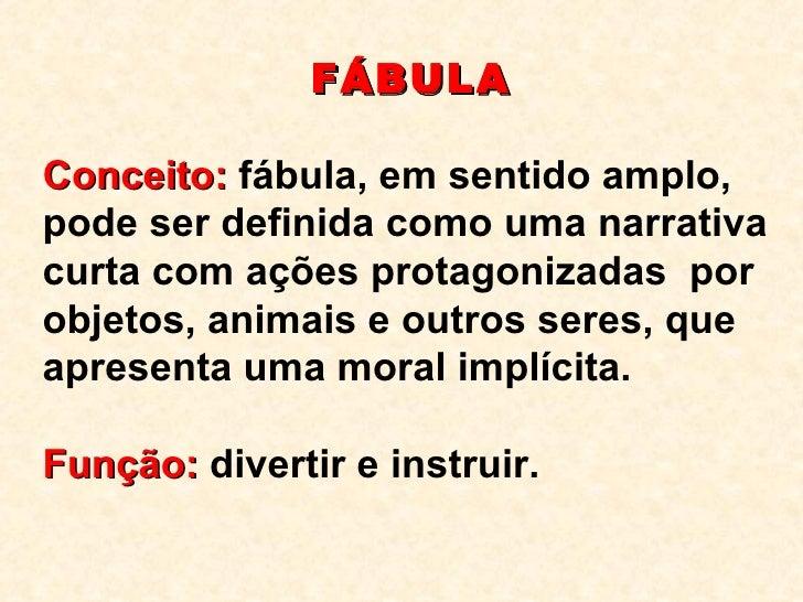 FÁBULA Conceito:  fábula, em sentido amplo, pode ser definida como uma narrativa curta com ações protagonizadas  por objet...