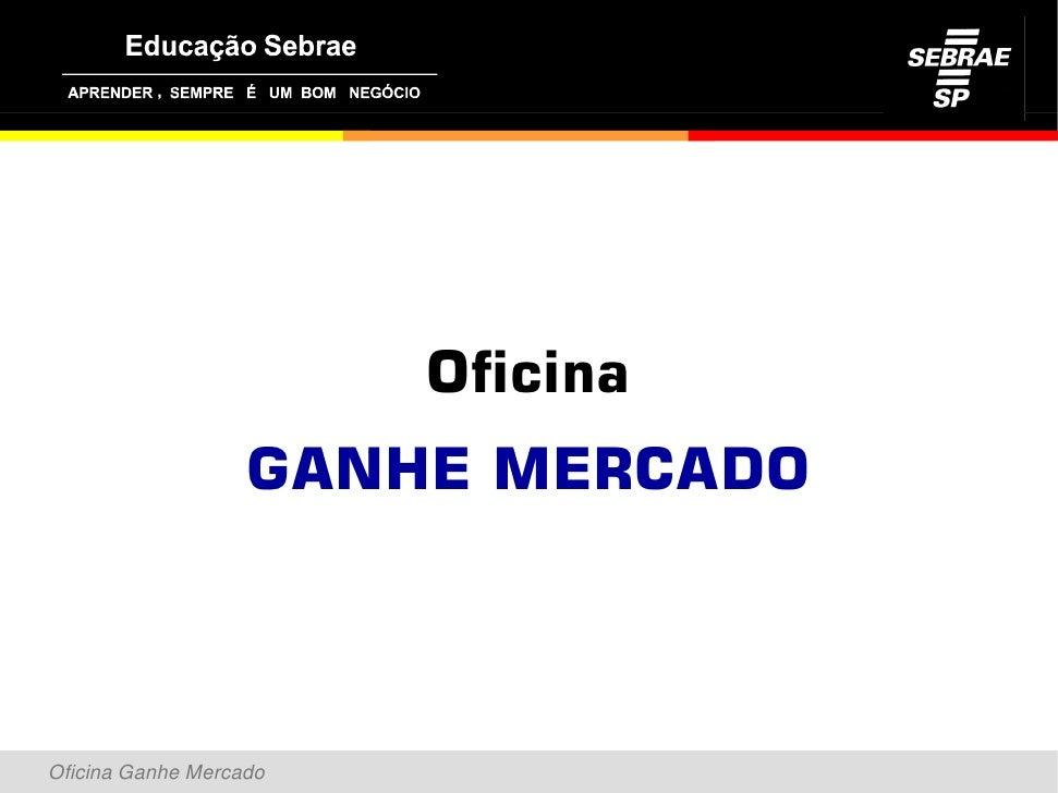 ,                             Oficina                    GANHE MERCADO    Oficina Ganhe Mercado