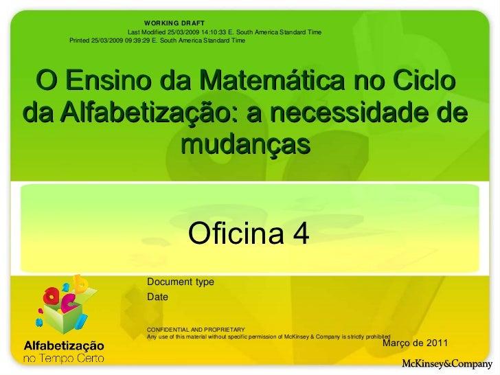 O Ensino da Matemática no Ciclo da Alfabetização: a necessidade de mudanças Oficina 4 Março de 2011