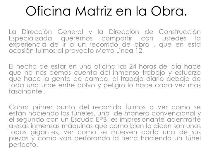Oficina Matriz en la Obra. <br />La Dirección General y la Dirección de Construcción Especializada queremos compartir con ...