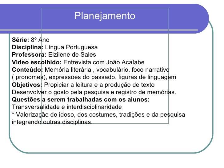 <ul><li>Planejamento </li></ul>Série:  8º Ano Disciplina:  Língua Portuguesa Professora:  Elzilene de Sales Vídeo escolhid...