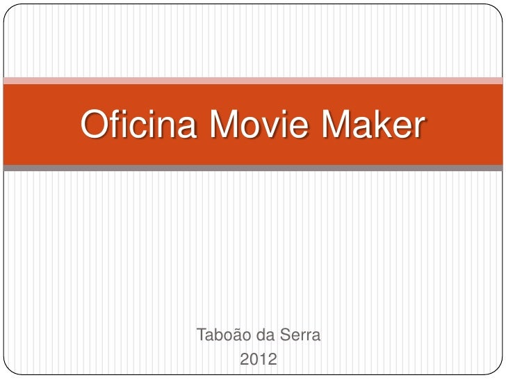 Oficina Movie Maker      Taboão da Serra           2012