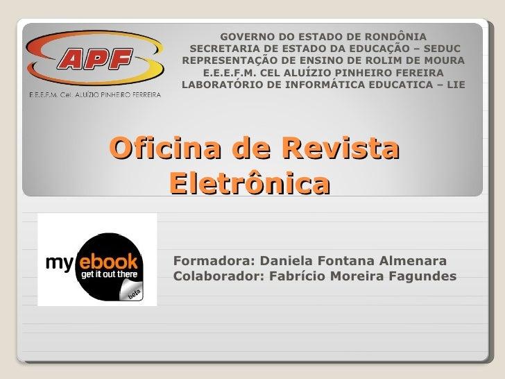Oficina de Revista Eletrônica  GOVERNO DO ESTADO DE RONDÔNIA SECRETARIA DE ESTADO DA EDUCAÇÃO – SEDUC REPRESENTAÇÃO DE ENS...