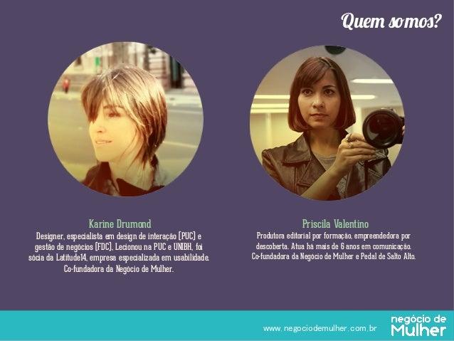 www.negociodemulher.com.br Priscila Valentino Produtora editorial por formação, empreendedora por descoberta. Atua há mai...