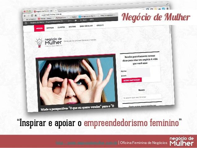 http://www.negociodemulher.com.br | Oficina Feminina de Negócios Qual é a sua causa?