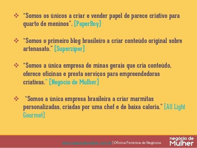 www.negociodemulher.com.br | Oficina Feminina de Negócios ① Descubra e liste os seus 5 principais concorrente e levante:...