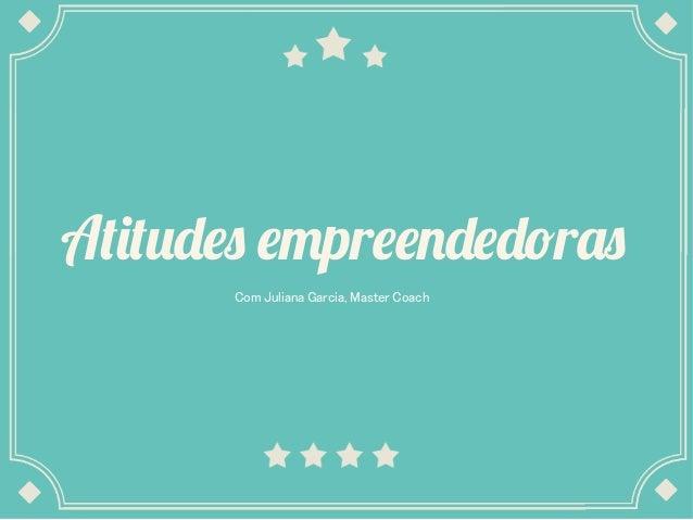 Atitudes empreendedoras Com Juliana Garcia, Master Coach