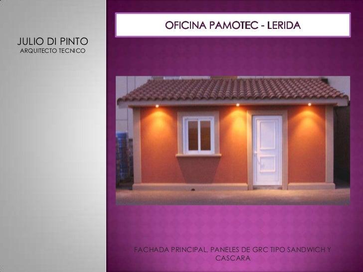 OFICINA PAMOTEC - LERIDA<br />JULIO DI PINTO<br />ARQUITECTO TECNICO<br />FACHADA PRINCIPAL, PANELES DE GRC TIPO SANDWICH ...
