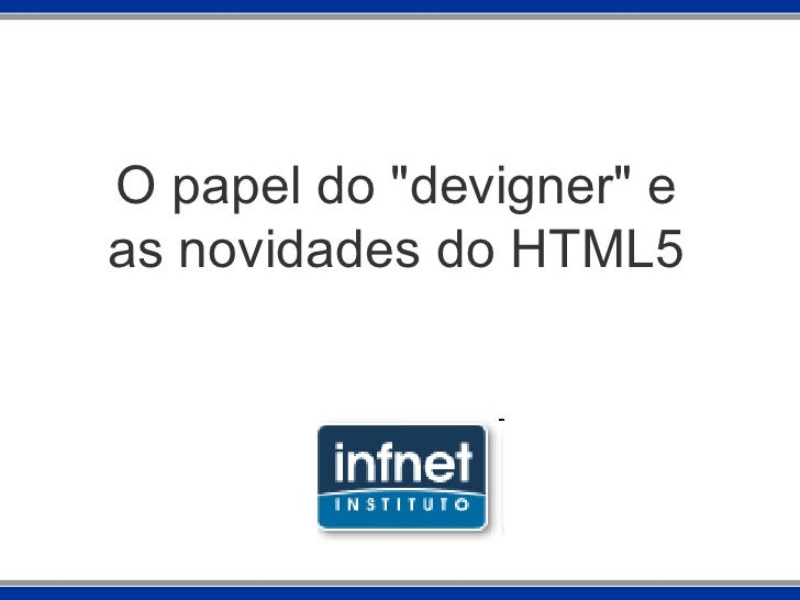 "O papel do ""devigner"" e as novidades do HTML5"