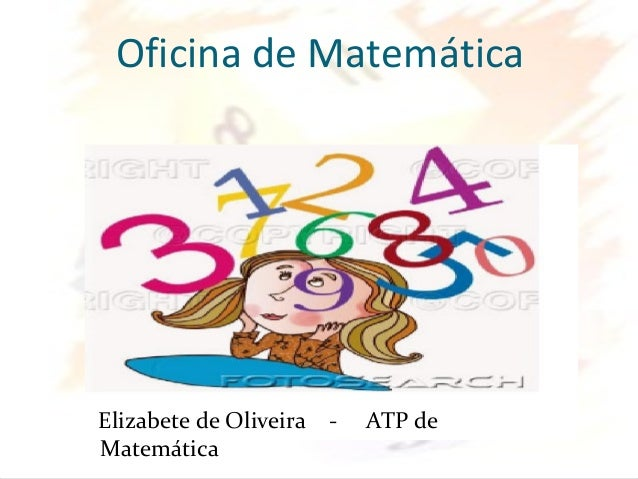 Oficina de MatemáticaElizabete de Oliveira - ATP deMatemática