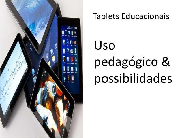 Tablets Educacionais Uso pedagógico & possibilidades